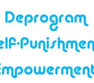 Deprogram Self-Punishment Empowerment - Déprogrammation de l'Auto-Punition Empowerment